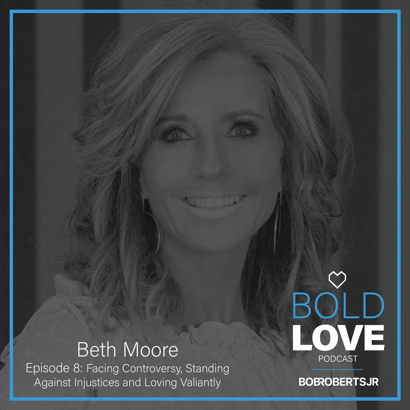 S1E8 – Beth Moore | Facing Controversy, Standing Against Injustices & Loving Valiantly