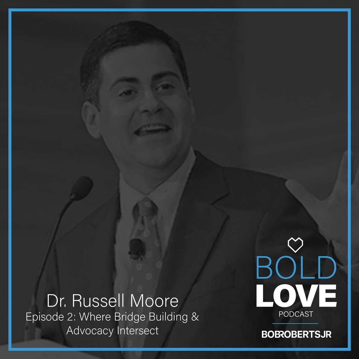 S1E2 – Dr. Russell Moore   Where Bridge Building & Advocacy Intersect